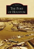 Port of Houston, The ebook by Mark Lardas