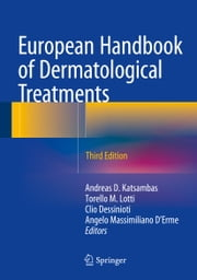 European Handbook of Dermatological Treatments ebook by Andreas Katsambas,Torello Lotti,Clio Dessinioti,Angelo Massimiliano D'Erme