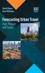 Forecasting Urban Travel - Past, Present and Future ebook by David Boyce,Huw Williams