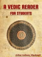 A Vedic Reader For Students ebook by Arthur Anthony Macdonell