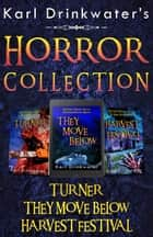Karl Drinkwater's Horror Collection - Turner; They Move Below; Harvest Festival ebook by Karl Drinkwater