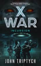X WAR: Incursion ebook by John Triptych