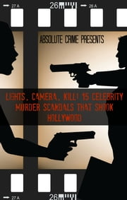 Lights, Camera, Kill! - 15 Celebrity Murder Scandals That Shook Hollywood ebook by William Webb