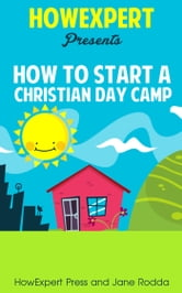 How To Start a Christian Day Camp ebook by HowExpert