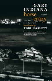 Horse Crazy - A novel ebook by Gary Indiana, Tobi Haslett