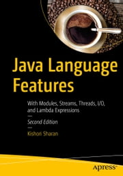Java Language Features - With Modules, Streams, Threads, I/O, and Lambda Expressions ebook by Kishori Sharan