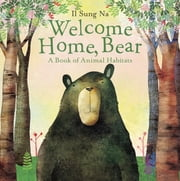 Welcome Home, Bear - A Book of Animal Habitats ebook by Il Sung Na
