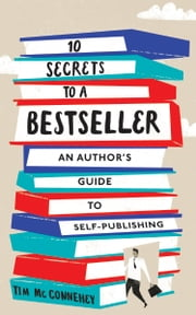 10 Secrets to a Bestseller - An Author's Guide to Self-Publishing ebook by Tim McConnehey