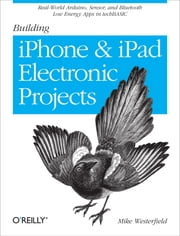 Building iPhone and iPad Electronic Projects - Real-World Arduino, Sensor, and Bluetooth Low Energy Apps in techBASIC ebook by Mike Westerfield