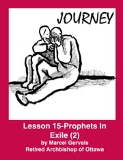 Journey -Lesson 15 - Prophets in Exile (2) ebook by Marcel Gervais