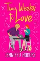 Two Weeks to Love eBook by Jennifer Hoopes