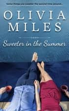 Sweeter in the Summer - Sweeter in the City, #1 ebook by Olivia Miles