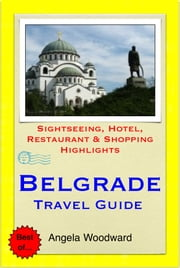 Belgrade, Serbia Travel Guide - Sightseeing, Hotel, Restaurant & Shopping Highlights (Illustrated) ebook by Angela Woodward