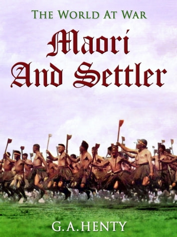Maori and Settler ebook by G. A. Henty