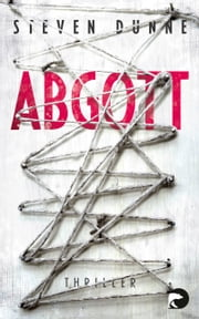 Abgott - Thriller eBook by Steven Dunne, Juliane Pahnke