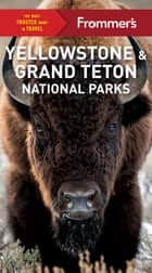 Frommer's Yellowstone and Grand Teton National Parks ebook by Elisabeth Kwak-Hefferan
