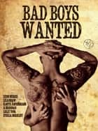Bad Boys Wanted ebook by Various Authors