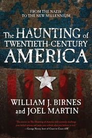The Haunting of Twentieth-Century America ebook by William J. Birnes,Joel Martin