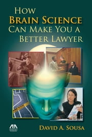 How Brain Science Can Make You a Better Lawyer ebook by David A. Sousa