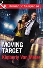 Moving Target (Mills & Boon Romantic Suspense) ebook by Kimberly Van Meter