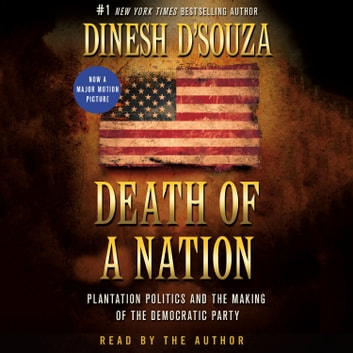 Death of a Nation - Plantation Politics and the Making of the Democratic Party audiobook by Dinesh D'Souza