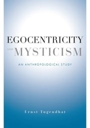Egocentricity and Mysticism - An Anthropological Study ebook by Ernst Tugendhat,Mario Wenning
