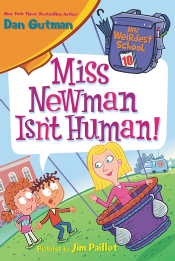 My Weirdest School #10: Miss Newman Isn't Human! ebook by Dan Gutman