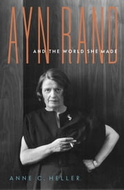 Ayn Rand and the World She Made ebook by Anne C. Heller