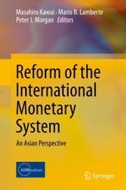 Reform of the International Monetary System - An Asian Perspective ebook by Masahiro Kawai,Mario B. Lamberte,Peter J. Morgan
