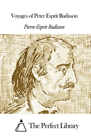 Voyages of Peter Esprit Radisson ebook by Pierre-Esprit Radisson