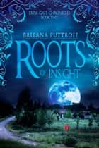 Roots of Insight - Dusk Gate Chronicles, #2 ebook by Breeana Puttroff