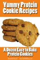 Yummy Protein Cookie Recipes ebook by Samantha Kozuch www.GetFitBeSexy.com