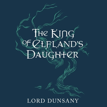 The King of Elfland's Daughter audiobook by Lord Dunsany
