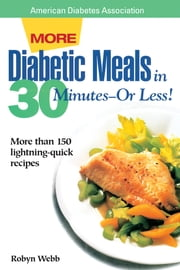More Diabetic Meals in 30 Minutes?or Less! ebook by Robyn Webb, M.S.