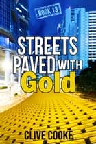 Book 13- Streets Paved with Gold ebook by Clive Cooke