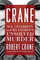 Crane - Sex, Celebrity, and My Father's Unsolved Murder ebook by Robert Crane, Christopher Fryer