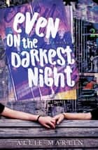 Even on the Darkest Night ebook by Allie Martin