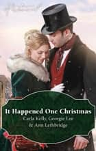It Happened One Christmas/Christmas Eve Proposal/The Viscount's Christmas Kiss/Wallflower, Widow...Wife! ebook by Carla Kelly, Georgie Lee, Ann Lethbridge
