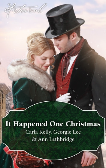 It Happened One Christmas/Christmas Eve Proposal/The Viscount's Christmas Kiss/Wallflower, Widow...Wife! ebook by Carla Kelly,Georgie Lee,Ann Lethbridge