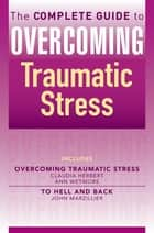 The Complete Guide to Overcoming Traumatic Stress (ebook bundle) ebook by Ann Wetmore, Claudia Herbert, John Marzillier