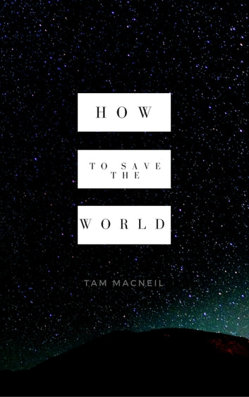 How to Save the World ebook by Tam MacNeil