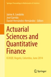 Actuarial Sciences and Quantitative Finance - ICASQF, Bogotá, Colombia, June 2014 ebook by José Garrido,Daniel Hernández-Hernández,Jaime A. Londono