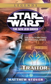 Traitor: Star Wars Legends (The New Jedi Order) ebook by Matthew Stover