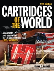 Cartridges of the World - A Complete and Illustrated Reference for Over 1500 Cartridges ebook by W. Todd Woodard