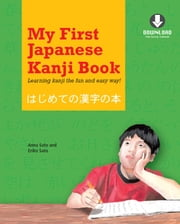 My First Japanese Kanji Book - Learning Kanji the fun and easy way! [Downloadable MP3 Audio Included] ebook by Eriko Sato,Anna Sato