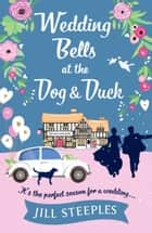 Wedding Bells at the Dog & Duck - The perfect springtime romantic read ebook by Jill Steeples