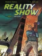 Reality Show - Volume 1 - On Air ebook by Jean-David Morvan, Francis Porcel