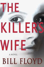 The Killer's Wife - A Novel ebook by Bill Floyd