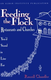 Feeding the Flock - Restaurants and Churches You'd Stand in Line for ebook by Russell Chandler