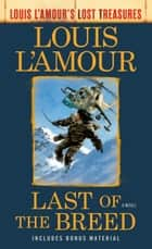 Last of the Breed (Louis L'Amour's Lost Treasures) - A Novel ebook by Louis L'Amour